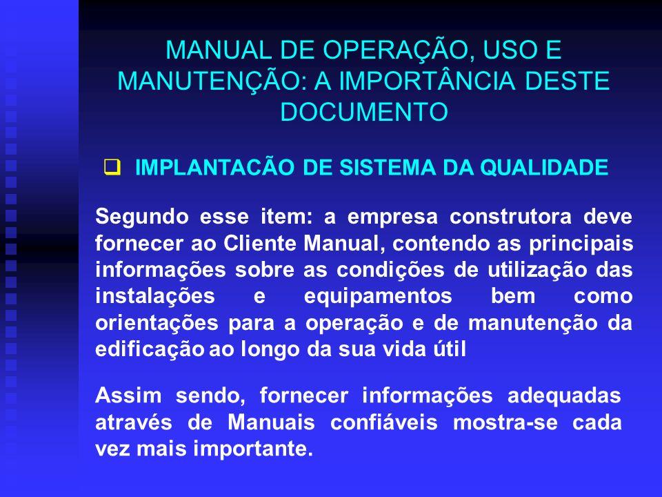 MANUAL DE OPERAÇÃO, USO E MANUTENÇÃO: A IMPORTÂNCIA DESTE DOCUMENTO IMPLANTACÃO DE SISTEMA DA QUALIDADE Segundo esse item: a empresa construtora deve