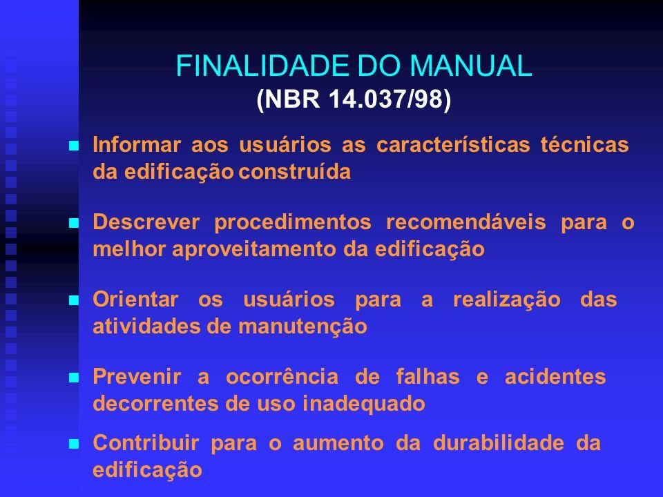 FINALIDADE DO MANUAL (NBR 14.037/98) Informar aos usuários as características técnicas da edificação construída Descrever procedimentos recomendáveis