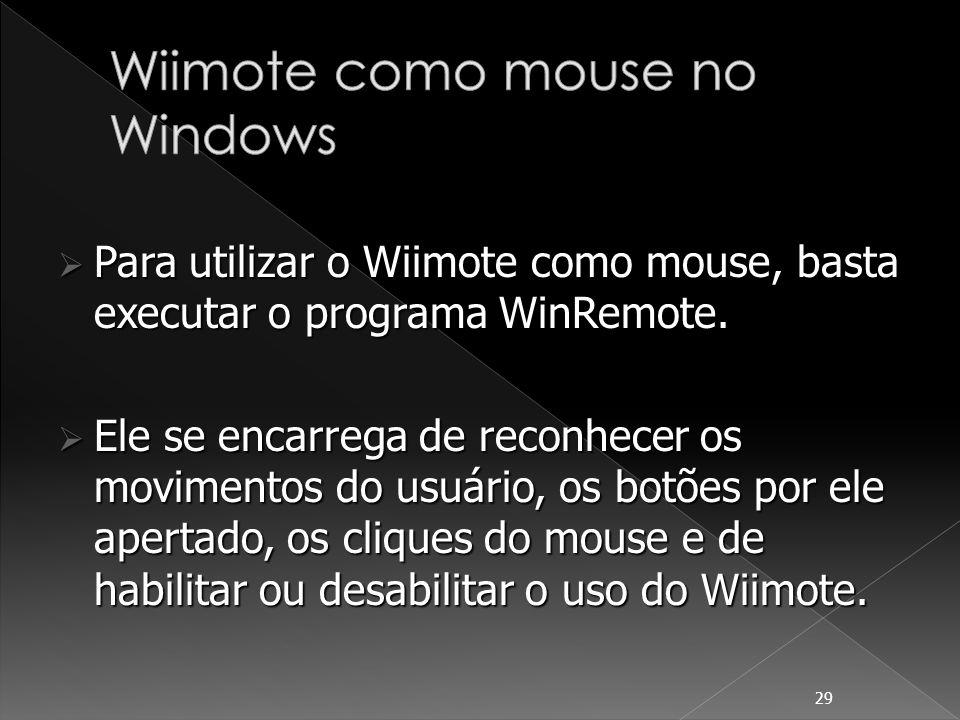 29 Para utilizar o Wiimote como mouse, basta executar o programa WinRemote. Para utilizar o Wiimote como mouse, basta executar o programa WinRemote. E