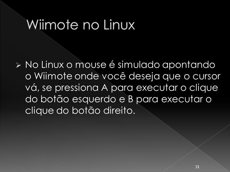 Passos para as distribuições Ubuntu Gutsy Gibbon (7.10) e Hardy Heron (8.04): 1) Abrir um terminal e digitar: sudo apt-get install libcwiid0 lswm wmgui wminput 2) Após a instalação digitar no terminal wmgui 32