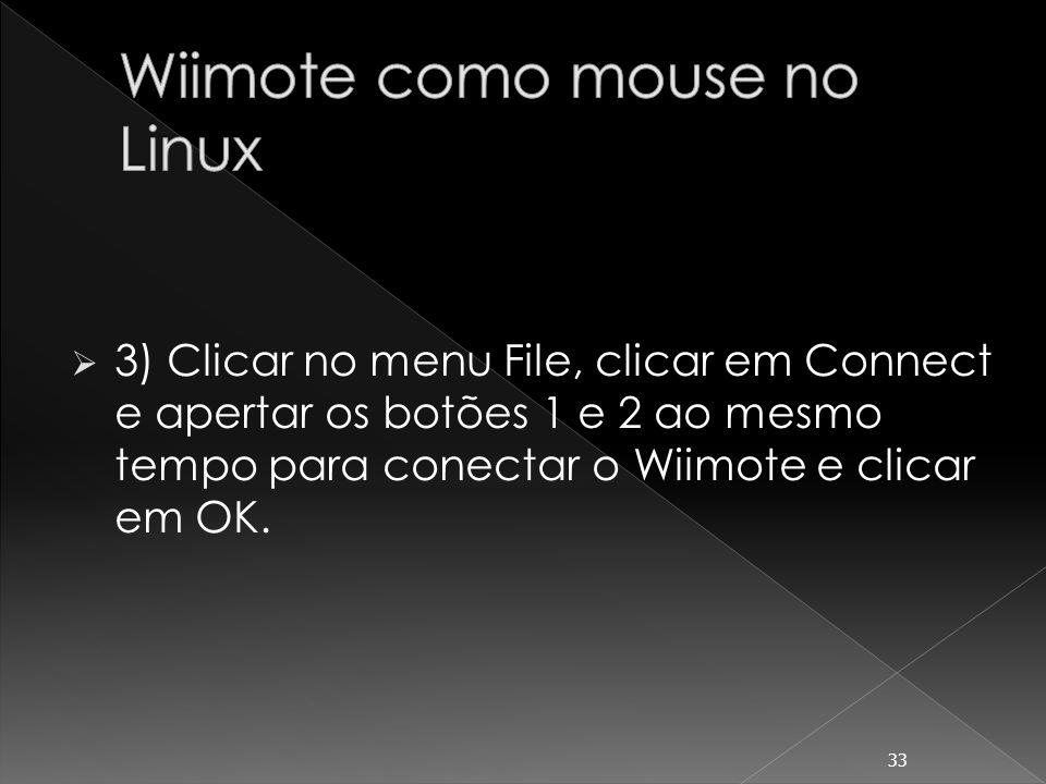 3) Clicar no menu File, clicar em Connect e apertar os botões 1 e 2 ao mesmo tempo para conectar o Wiimote e clicar em OK. 33