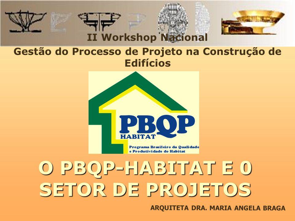 ARQUITETA DRA. MARIA ANGELA BRAGA O PBQP-HABITAT E 0 SETOR DE PROJETOS II Workshop Nacional Gestão do Processo de Projeto na Construção de Edifícios