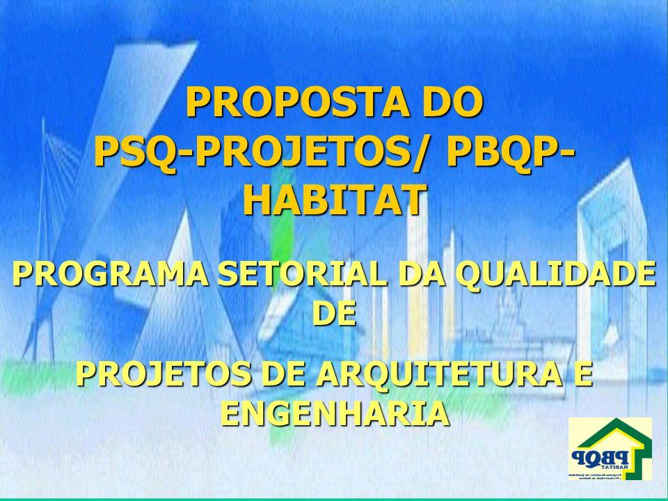 PROPOSTA DO PSQ-PROJETOS/ PBQP- HABITAT PROGRAMA SETORIAL DA QUALIDADE DE PROJETOS DE ARQUITETURA E ENGENHARIA