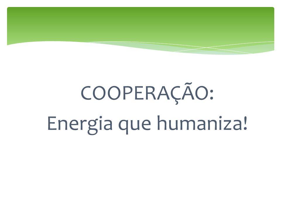COOPERAÇÃO: Energia que humaniza!