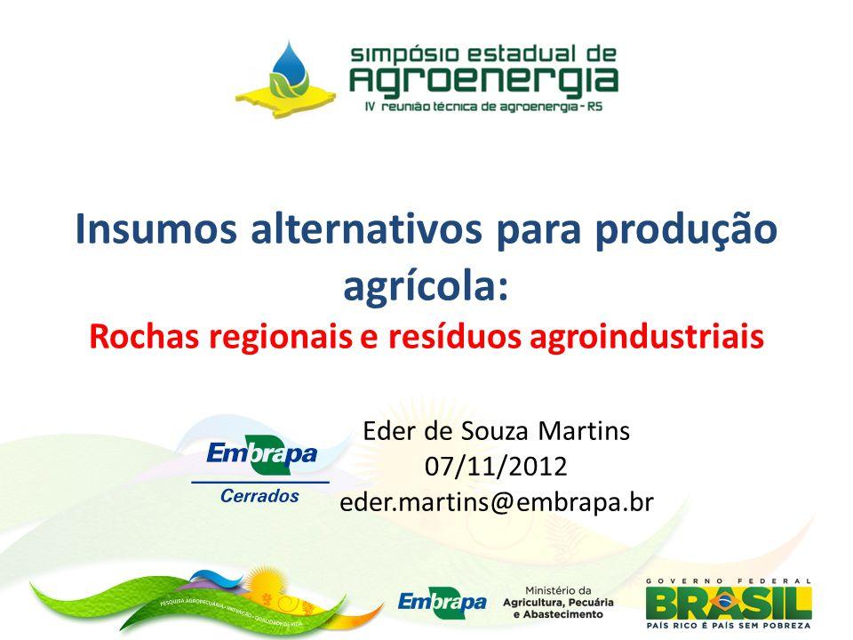 Insumos alternativos para produção agrícola: Rochas regionais e resíduos agroindustriais Eder de Souza Martins 07/11/2012 eder.martins@embrapa.br