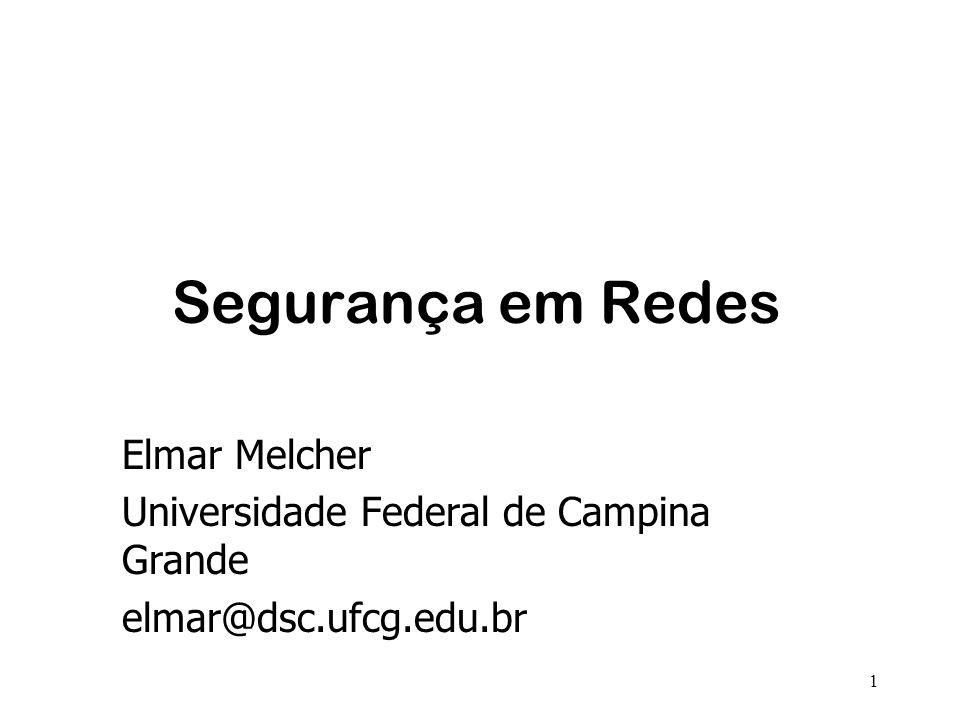1 Segurança em Redes Elmar Melcher Universidade Federal de Campina Grande elmar@dsc.ufcg.edu.br