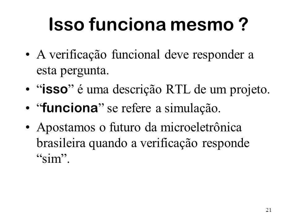 21 Isso funciona mesmo ? A verificação funcional deve responder a esta pergunta. isso é uma descrição RTL de um projeto. funciona se refere a simulaçã
