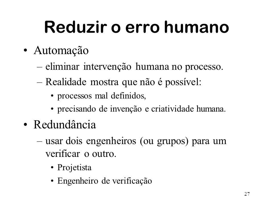 27 Reduzir o erro humano Automação –eliminar intervenção humana no processo. –Realidade mostra que não é possível: processos mal definidos, precisando