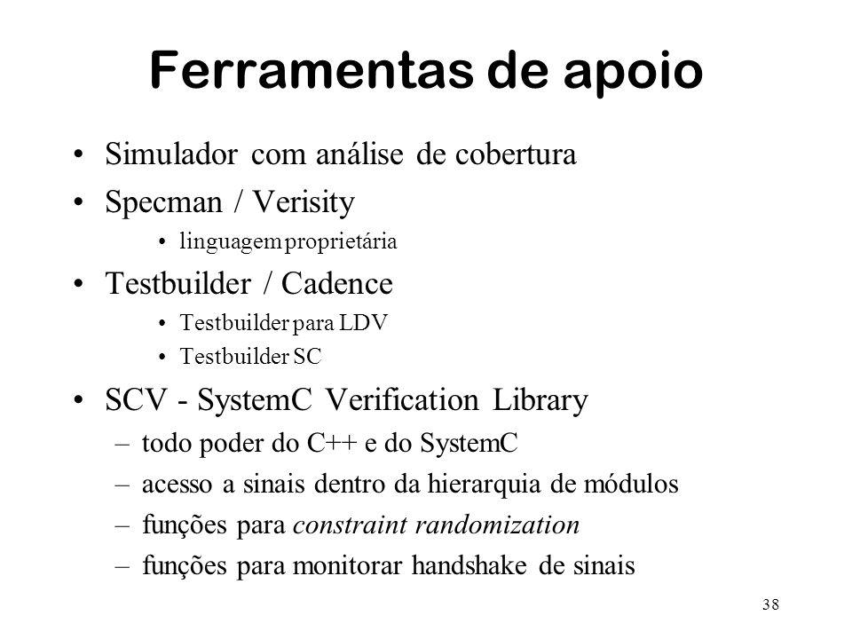 38 Ferramentas de apoio Simulador com análise de cobertura Specman / Verisity linguagem proprietária Testbuilder / Cadence Testbuilder para LDV Testbu