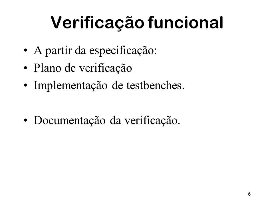 6 Verificação funcional A partir da especificação: Plano de verificação Implementação de testbenches. Documentação da verificação.