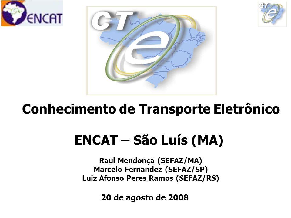 20 de agosto de 2008 Conhecimento de Transporte Eletrônico ENCAT – São Luís (MA) Raul Mendonça (SEFAZ/MA) Marcelo Fernandez (SEFAZ/SP) Luiz Afonso Per