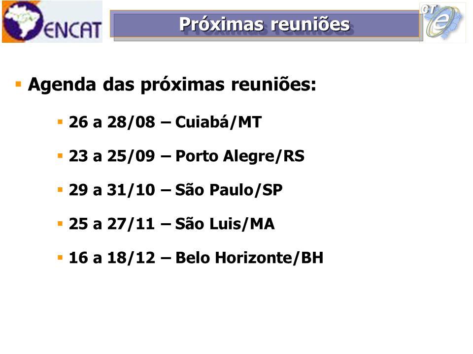 Próximas reuniões Agenda das próximas reuniões: 26 a 28/08 – Cuiabá/MT 23 a 25/09 – Porto Alegre/RS 29 a 31/10 – São Paulo/SP 25 a 27/11 – São Luis/MA