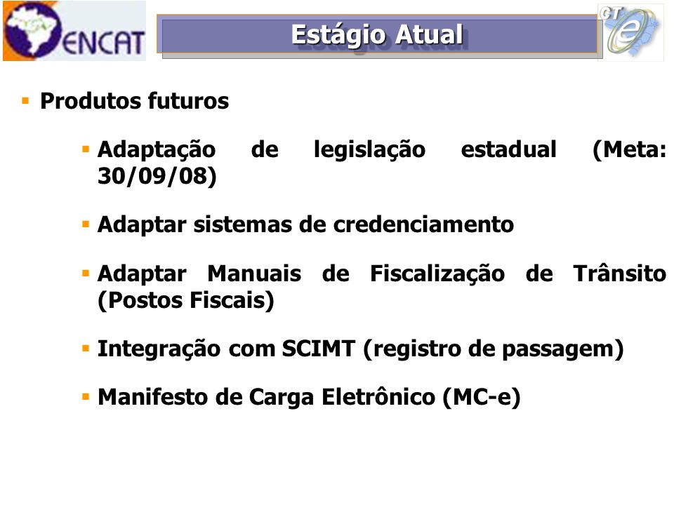 Produtos futuros Adaptação de legislação estadual (Meta: 30/09/08) Adaptar sistemas de credenciamento Adaptar Manuais de Fiscalização de Trânsito (Pos