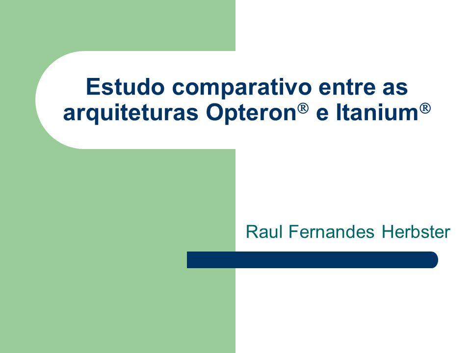 Estudo comparativo entre as arquiteturas Opteron e Itanium Raul Fernandes Herbster