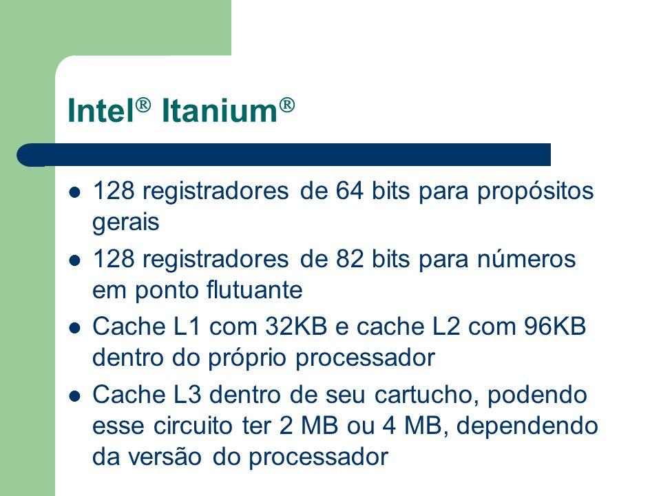 Intel Itanium 128 registradores de 64 bits para propósitos gerais 128 registradores de 82 bits para números em ponto flutuante Cache L1 com 32KB e cac