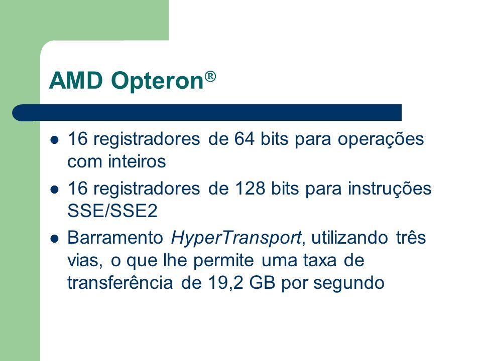 AMD Opteron Cache L1 – 128 KB, sendo dividida em duas, uma de 64 KB para dados e outra de 64 KB para instruções Cache L2 – 1 MB trabalhando na mesma freqüência que o processador Funções Multimídia – MMX, 3DNow Professional e SSE – Novas instruções equivalentes ao SSE 2 utilizadas no Pentium 4, bem como suporte às instruções legadas da arquitetura x86