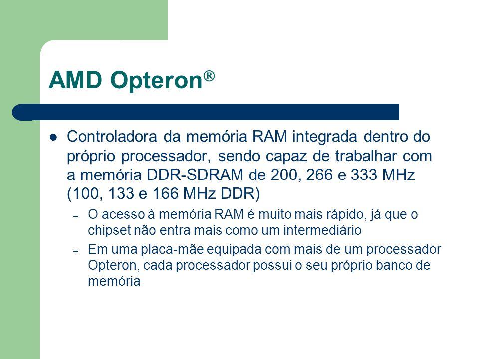 AMD Opteron Controladora da memória RAM integrada dentro do próprio processador, sendo capaz de trabalhar com a memória DDR-SDRAM de 200, 266 e 333 MH