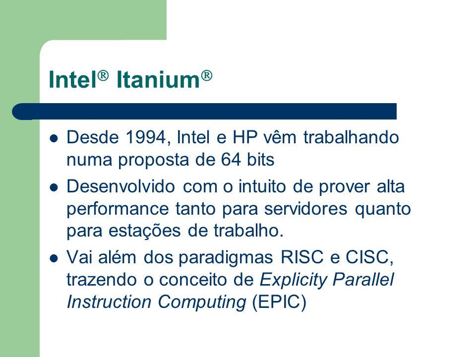 Intel Itanium No caso da IA-64, são usadas três instruções para cada pacote de 128 bits Como cada instrução tem 41 bits, sobram 5 bits que são usados para indicar os tipos de instruções que foram empacotadas