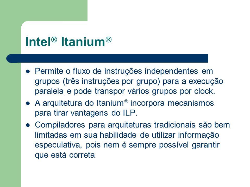 Intel Itanium 128 registradores de 64 bits para propósitos gerais 128 registradores de 82 bits para números em ponto flutuante Cache L1 com 32KB e cache L2 com 96KB dentro do próprio processador Cache L3 dentro de seu cartucho, podendo esse circuito ter 2 MB ou 4 MB, dependendo da versão do processador