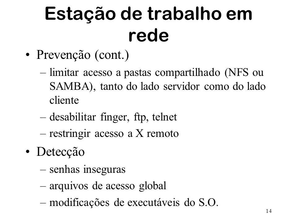 14 Estação de trabalho em rede Prevenção (cont.) –limitar acesso a pastas compartilhado (NFS ou SAMBA), tanto do lado servidor como do lado cliente –d