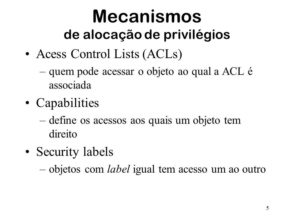 5 Mecanismos de alocação de privilégios Acess Control Lists (ACLs) –quem pode acessar o objeto ao qual a ACL é associada Capabilities –define os acess
