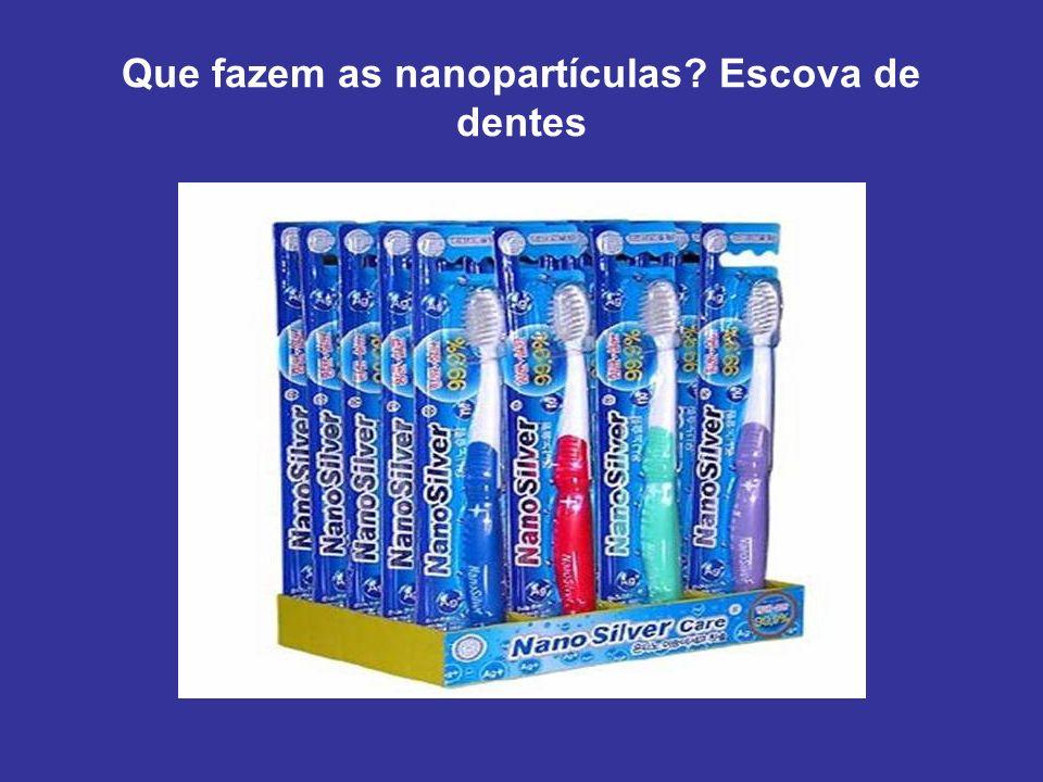 Que fazem as nanopartículas? Escova de dentes