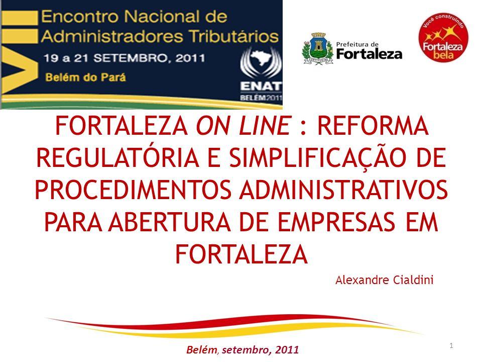 Belém, setembro, 2011 FORTALEZA ON LINE : REFORMA REGULATÓRIA E SIMPLIFICAÇÃO DE PROCEDIMENTOS ADMINISTRATIVOS PARA ABERTURA DE EMPRESAS EM FORTALEZA