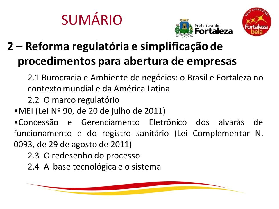 SUMÁRIO 2 – Reforma regulatória e simplificação de procedimentos para abertura de empresas 2.1 Burocracia e Ambiente de negócios: o Brasil e Fortaleza