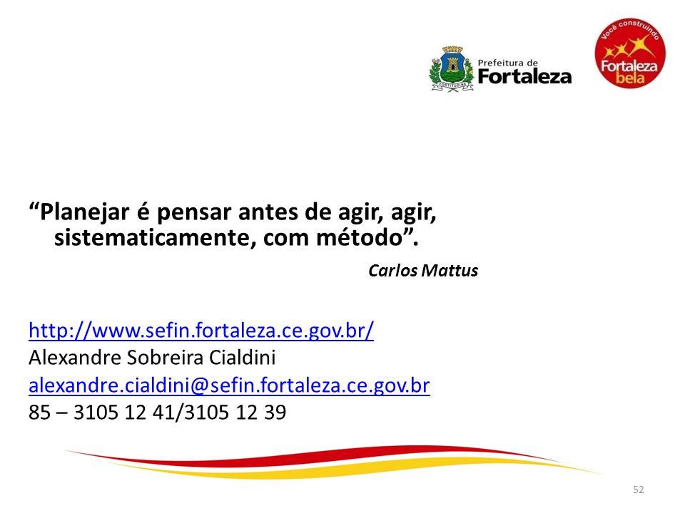 52 Planejar é pensar antes de agir, agir, sistematicamente, com método. Carlos Mattus http://www.sefin.fortaleza.ce.gov.br/ Alexandre Sobreira Cialdin