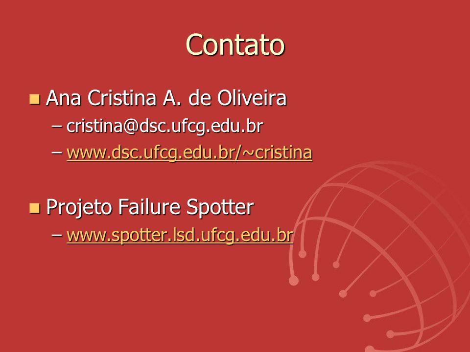 Contato Ana Cristina A. de Oliveira Ana Cristina A. de Oliveira –cristina@dsc.ufcg.edu.br –www.dsc.ufcg.edu.br/~cristina www.dsc.ufcg.edu.br/~cristina