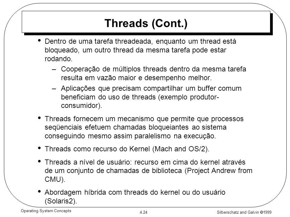 Silberschatz and Galvin 1999 4.24 Operating System Concepts Threads (Cont.) Dentro de uma tarefa threadeada, enquanto um thread está bloqueado, um out