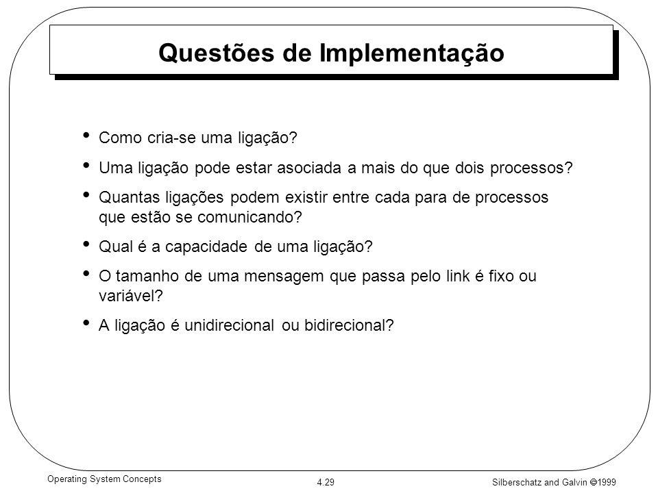 Silberschatz and Galvin 1999 4.29 Operating System Concepts Questões de Implementação Como cria-se uma ligação? Uma ligação pode estar asociada a mais
