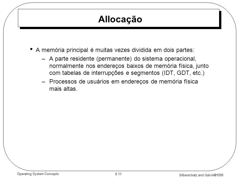 Silberschatz and Galvin 1999 8.11 Operating System Concepts Allocação A memória principal é muitas vezes dividida em dois partes: –A parte residente (