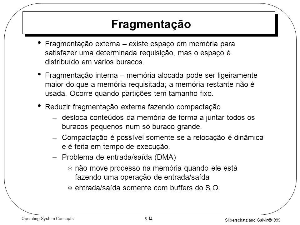 Silberschatz and Galvin 1999 8.14 Operating System Concepts Fragmentação Fragmentação externa – existe espaço em memória para satisfazer uma determina