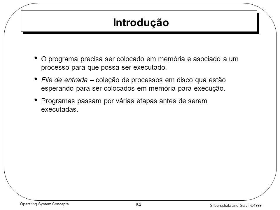 Silberschatz and Galvin 1999 8.2 Operating System Concepts Introdução O programa precisa ser colocado em memória e asociado a um processo para que pos