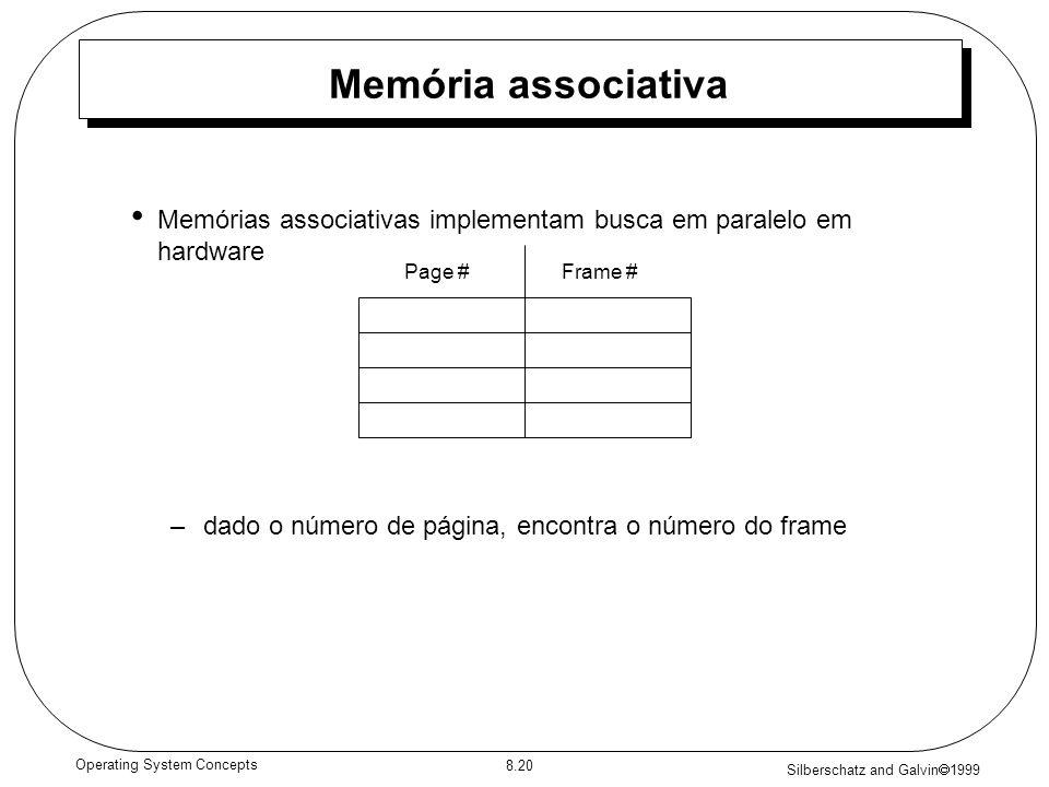 Silberschatz and Galvin 1999 8.20 Operating System Concepts Memória associativa Memórias associativas implementam busca em paralelo em hardware –dado