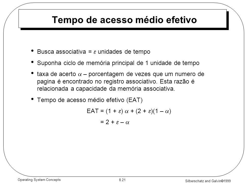Silberschatz and Galvin 1999 8.21 Operating System Concepts Tempo de acesso médio efetivo Busca associativa = unidades de tempo Suponha ciclo de memór