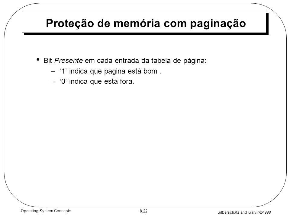 Silberschatz and Galvin 1999 8.22 Operating System Concepts Proteção de memória com paginação Bit Presente em cada entrada da tabela de página: –1 ind