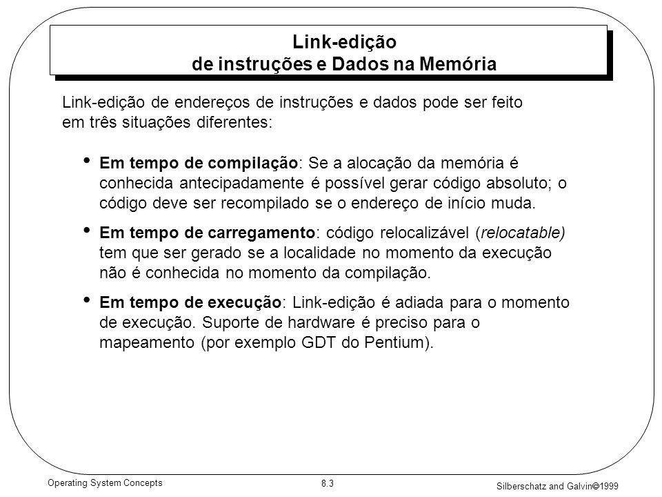 Silberschatz and Galvin 1999 8.3 Operating System Concepts Link-edição de instruções e Dados na Memória Em tempo de compilação: Se a alocação da memór
