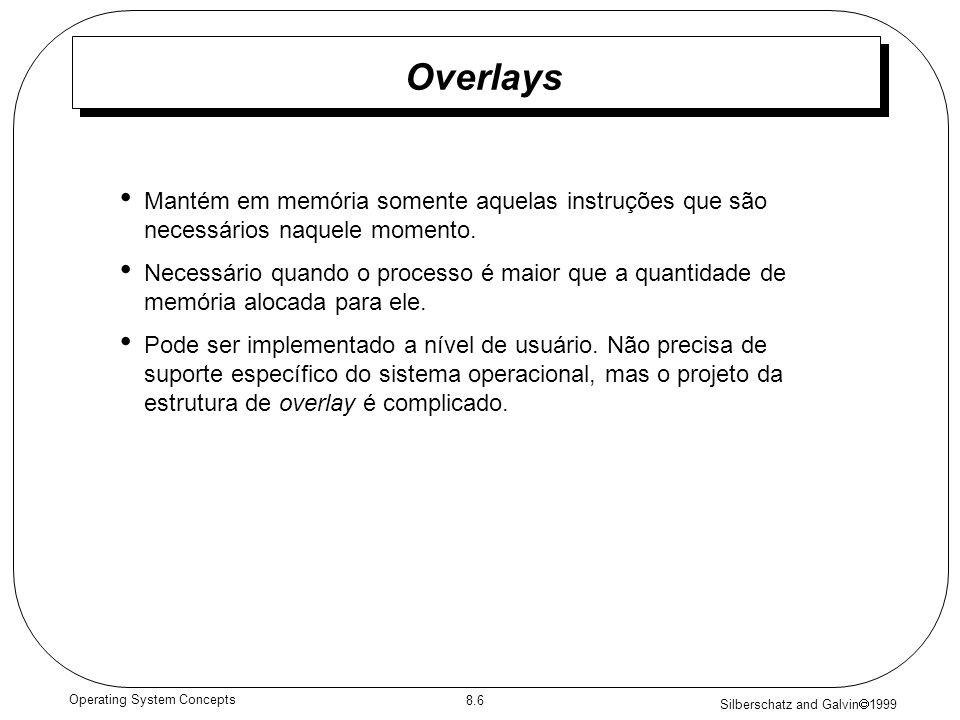 Silberschatz and Galvin 1999 8.6 Operating System Concepts Overlays Mantém em memória somente aquelas instruções que são necessários naquele momento.