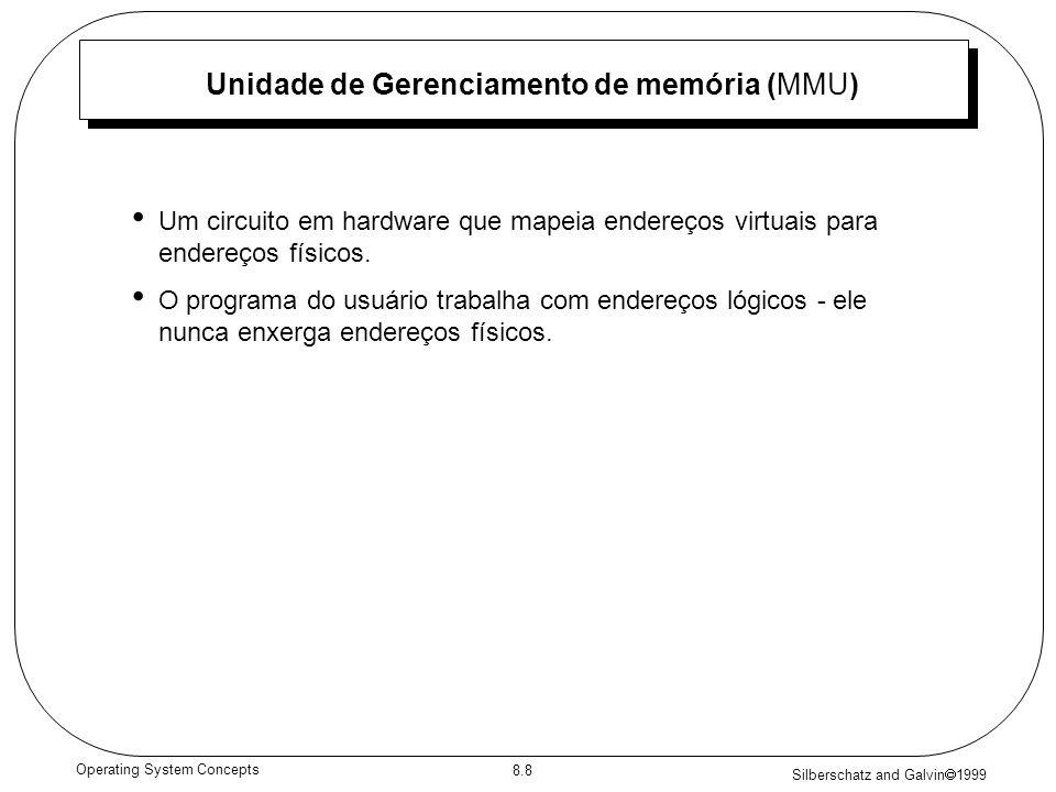 Silberschatz and Galvin 1999 8.8 Operating System Concepts Unidade de Gerenciamento de memória (MMU) Um circuito em hardware que mapeia endereços virt