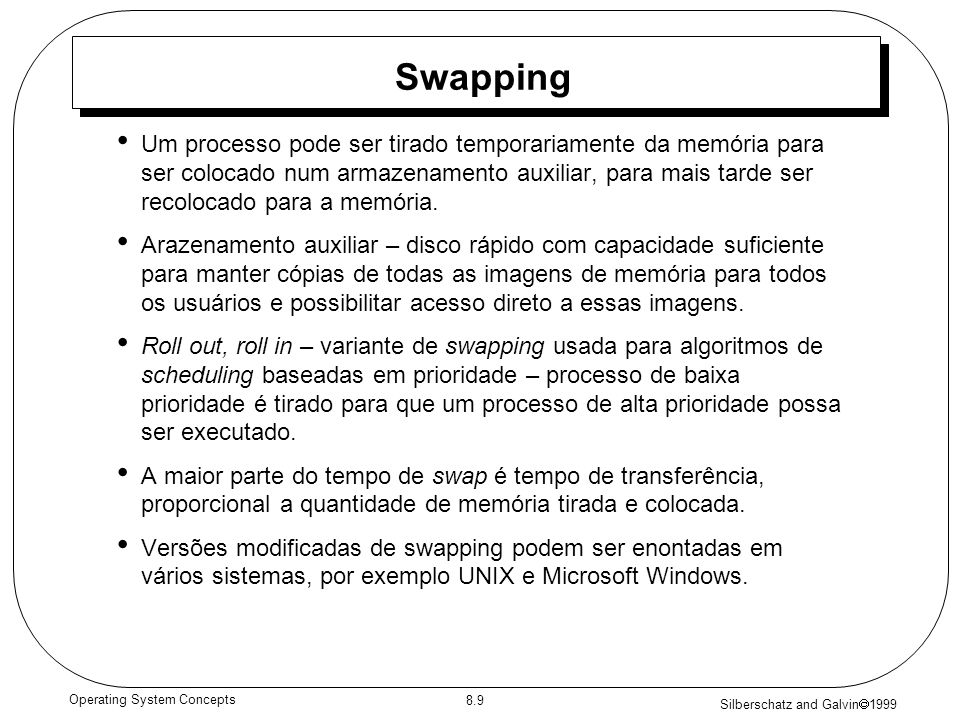 Silberschatz and Galvin 1999 8.9 Operating System Concepts Swapping Um processo pode ser tirado temporariamente da memória para ser colocado num armaz