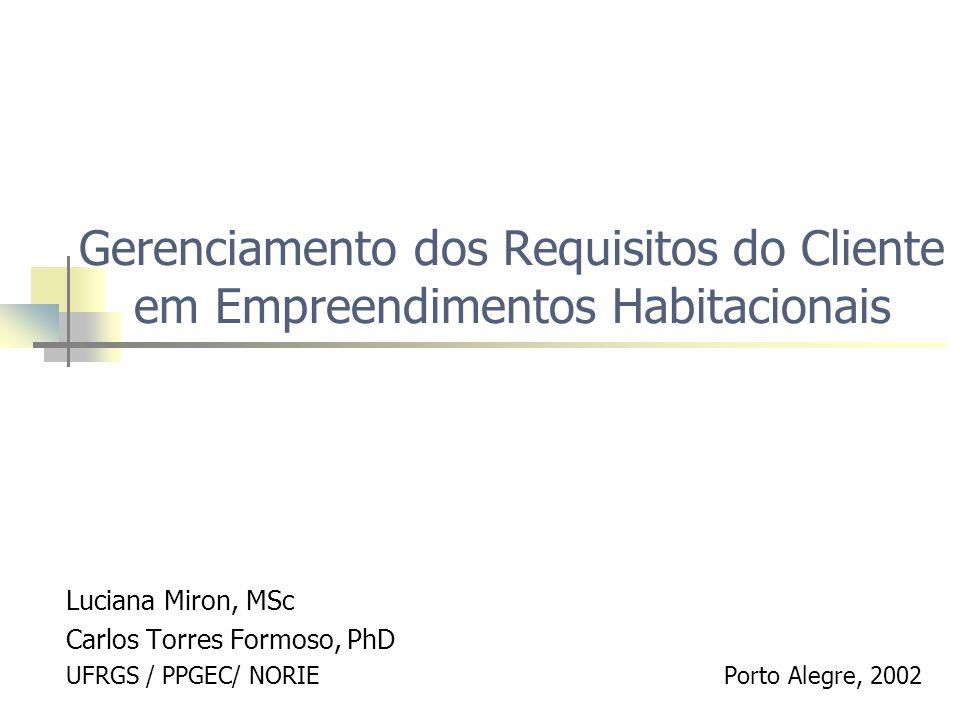 Gerenciamento dos Requisitos do Cliente em Empreendimentos Habitacionais Luciana Miron, MSc Carlos Torres Formoso, PhD UFRGS / PPGEC/ NORIE Porto Aleg