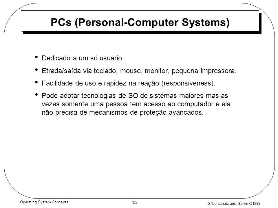 Silberschatz and Galvin 1999 1.9 Operating System Concepts PCs (Personal-Computer Systems) Dedicado a um só usuário.