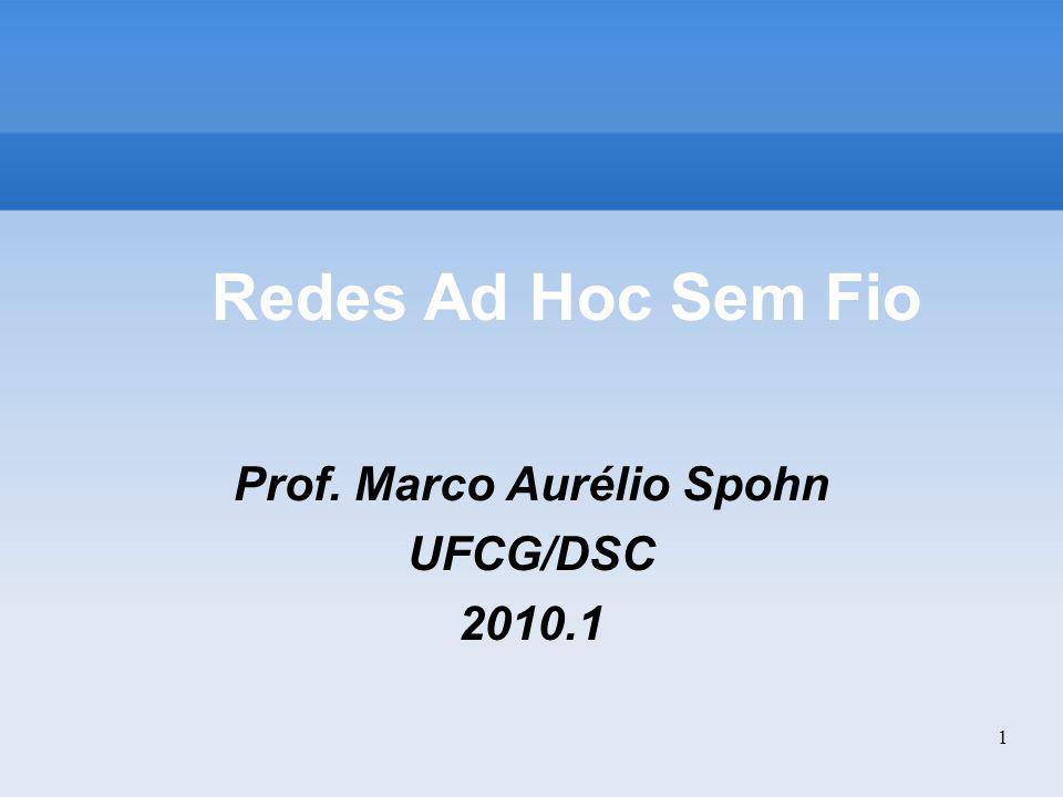 1 Redes Ad Hoc Sem Fio Prof. Marco Aurélio Spohn UFCG/DSC 2010.1