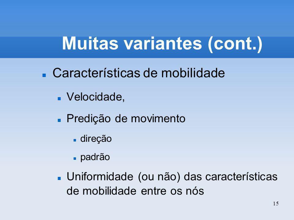 15 Muitas variantes (cont.) Características de mobilidade Velocidade, Predição de movimento direção padrão Uniformidade (ou não) das características d