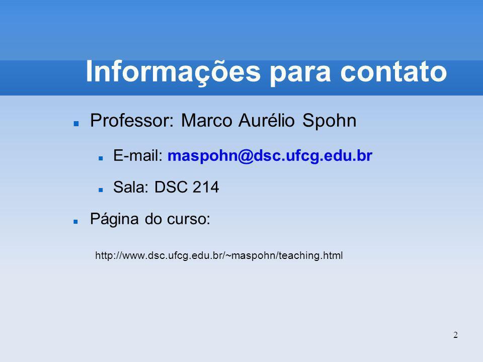 2 Informações para contato Professor: Marco Aurélio Spohn E-mail: maspohn@dsc.ufcg.edu.br Sala: DSC 214 Página do curso: http://www.dsc.ufcg.edu.br/~m