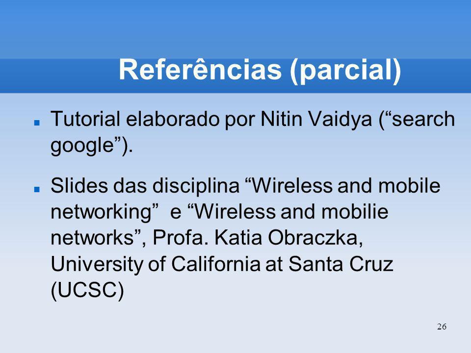 26 Referências (parcial) Tutorial elaborado por Nitin Vaidya (search google). Slides das disciplina Wireless and mobile networking e Wireless and mobi