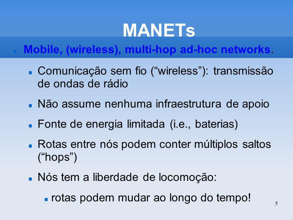 5 MANETs Mobile, (wireless), multi-hop ad-hoc networks. Comunicação sem fio (wireless): transmissão de ondas de rádio Não assume nenhuma infraestrutur