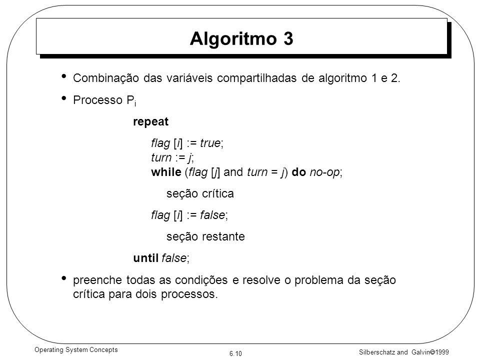 Silberschatz and Galvin 1999 6.10 Operating System Concepts Algoritmo 3 Combinação das variáveis compartilhadas de algoritmo 1 e 2.